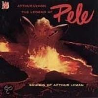 The Legend Of Pele: Sounds Of Arthur Lyman