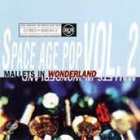 History of Space Age Pop, Vol. 2: Mallets in Wonderland