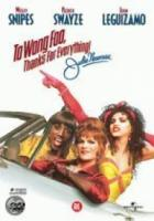 To Wong Foo:Thanks For Everything