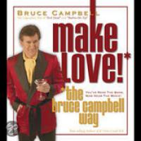 How to Make Love the Bruce Campbell Way