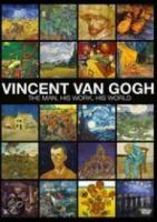 Vincent Van Gogh  The Man, His Work, His World