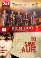 FILM DUO 2: This is Our Time & To Save A Life