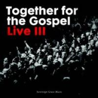 Together For The Gospel Live Iii