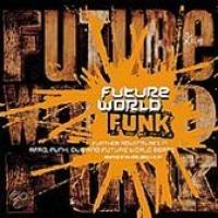 Future World Funk: Further Adventures In Afro, Funk, Dub And Future World Beats