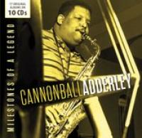 Cannonball Adderley: Milestones Of A Legend
