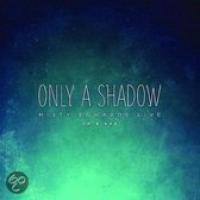 Only A Shadow  Live
