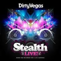 Stealth Live! Dirty Vegas