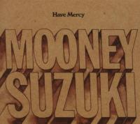 Mooney Suzuki  Have Mercy
