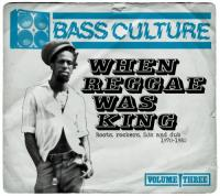 Bass Culture 3  When Reggae Was King