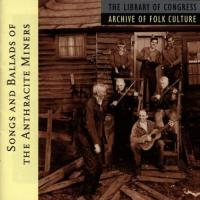 Songs & Ballads Of The Anthracite Miners