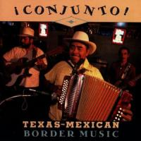 Conjunto! TexasMexican Border Music, Vol. 1