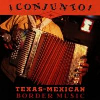 Conjunto! TexasMexican Border Music, Vol. 3