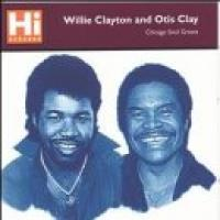 Willie|Otis Clay Clayton  Chicago Soul Greats