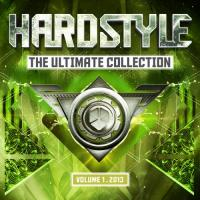 Hardstyle  The Ultimate Collection 2013 Vol. 1