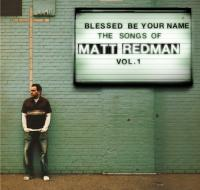 Blessed Be Your Name (The Songs Of Matt Redman Vol 1)