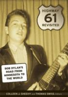 Highway 61 Revisited:  Bob Dylan'S Road To Minnesota To The World