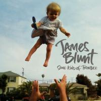 James Blunt  Some Kind Of Trouble (Deluxe | BookletVersion | 13 Tracks)