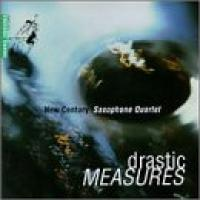 Drastic Measures | New Century Saxophone Quartet