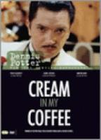 Dennis Potter  Cream In My Coffee