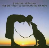 Richman, Jonathan & Modern Lovers  Not so much to be loved a (CD)