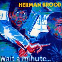 Brood, Herman  Wait a minute =remastered (CD)